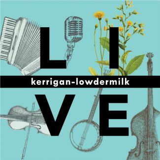 Kerrigan-Lowdermilk LIVE - Albums - Kerrigan-Lowdermilk